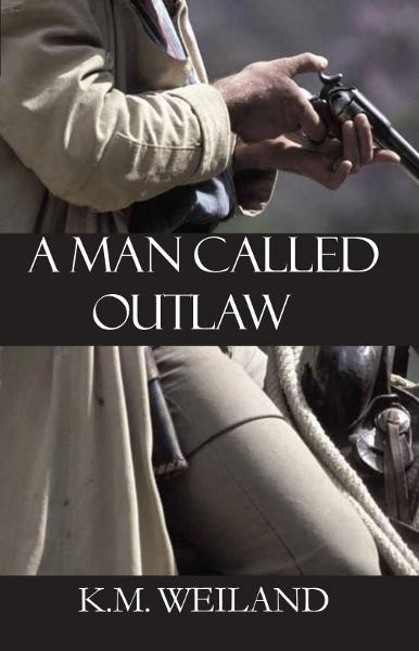 A Man Called Outlaw By: K.M. Weiland