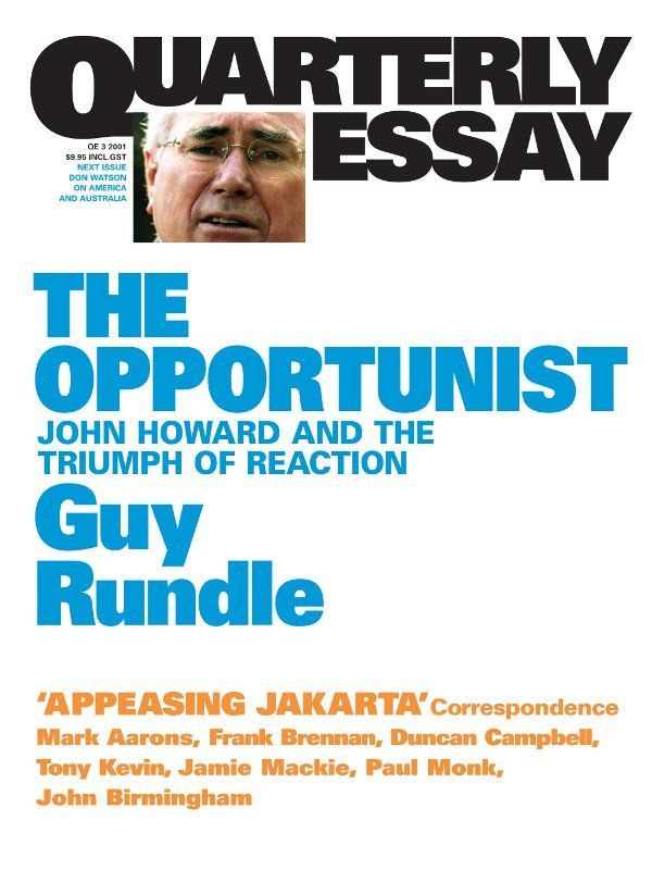 Quarterly Essay 3, The Opportunist: John Howard And The Triumph Of Reaction