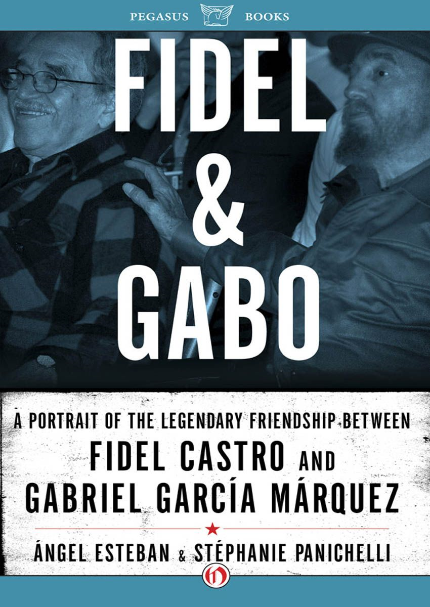 Fidel & Gabo: A Portrait of the Legendary Friendship Between Fidel Castro and Gabriel García Márquez