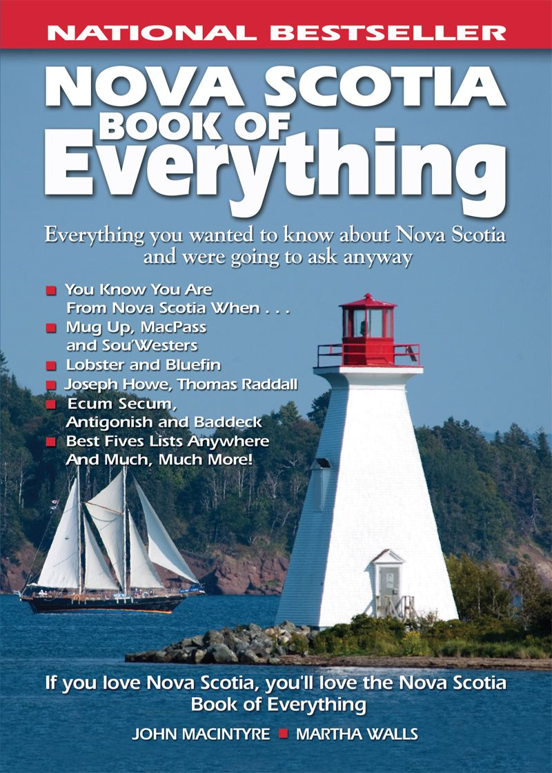 Nova Scotia Book of Everything: Everything You Wanted to Know About Nova Scotia and Were Going to Ask Anyway By: John MacIntyre