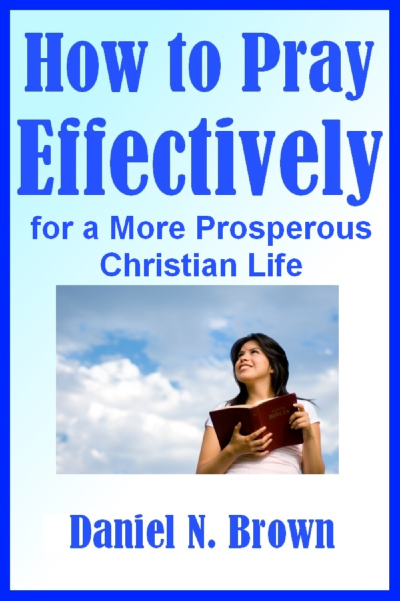 Prayer: How to Pray Effectively for a More Prosperous Christian Life