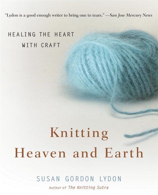 Knitting Heaven and Earth By: Susan Gordon Lydon
