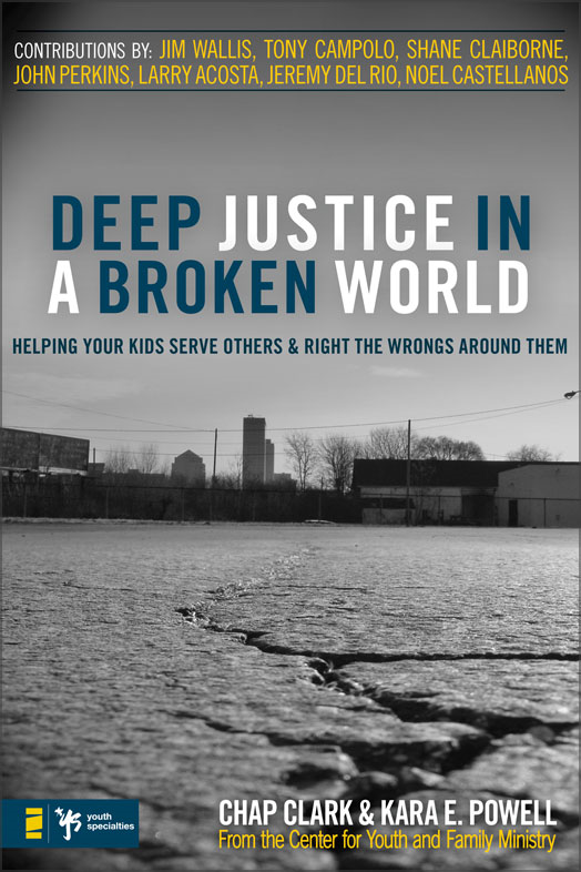 Deep Justice in a Broken World Helping Your Kids Serve Others and Right the Wrongs around Them