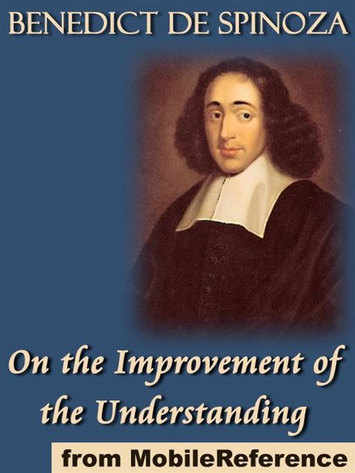 On The Improvement Of The Understanding: (Tractatus De Intellectus Emendatione) (Mobi Classics)