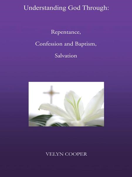 Understanding God Through: Repentance, Confession and Baptism, Salvation
