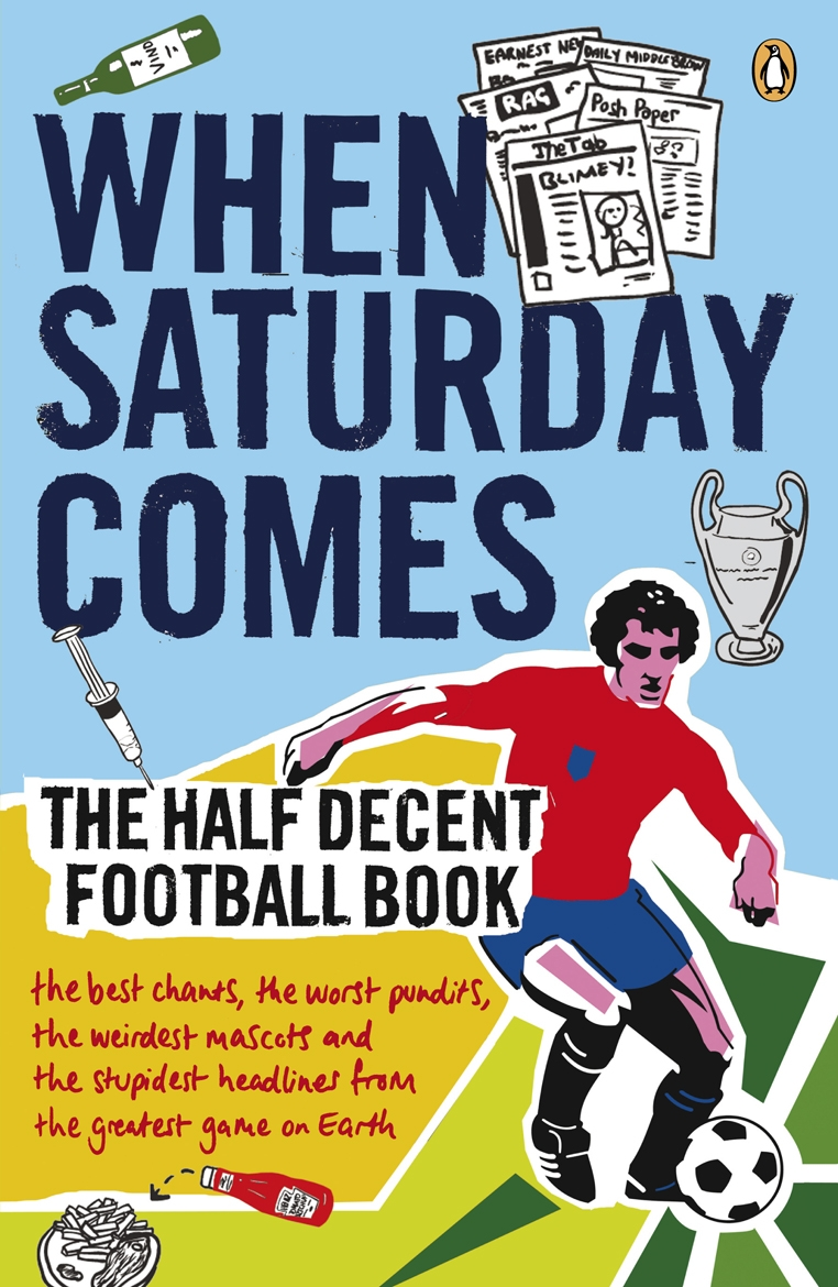 When Saturday Comes The Half Decent Football Book