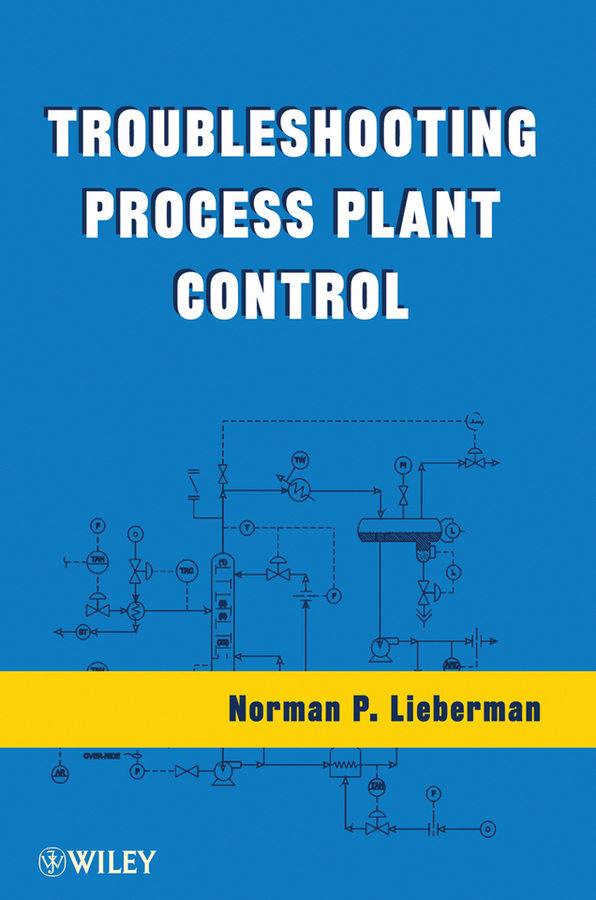 Troubleshooting Process Plant Control By: Norman P. Lieberman