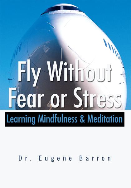 Fly Without Fear or Stress By: Eugene Barron