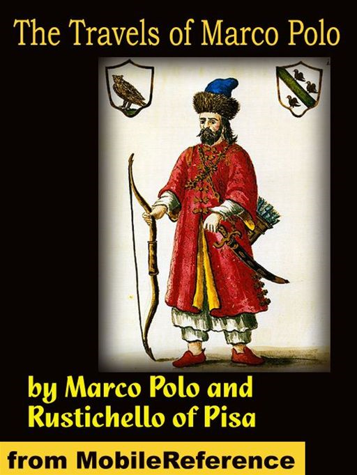 The Travels Of Marco Polo - Complete (Mobi Classics) By: Marco Polo,Rustichello of Pisa,Henry Yule (Translator)