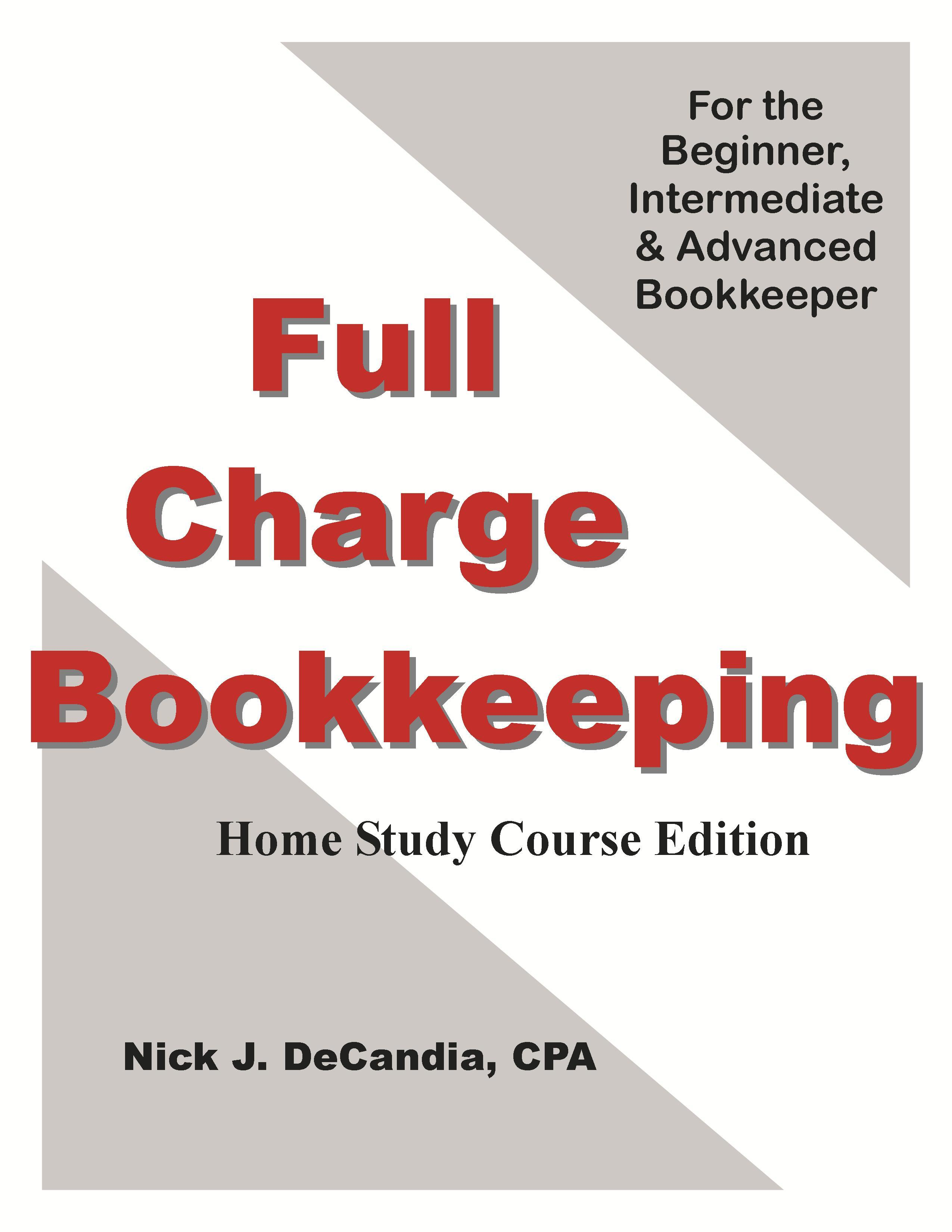 Full-Charge Bookkeeping, For the Beginner, Intermediate & Advanced Bookkeeper, HOME STUDY COURSE EDITION.