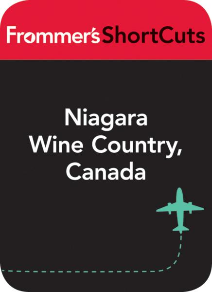 Niagara Wine Country, Canada By: Frommer's ShortCuts