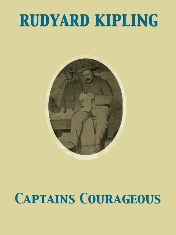 Captains Courageous By: Rudyard Kipling