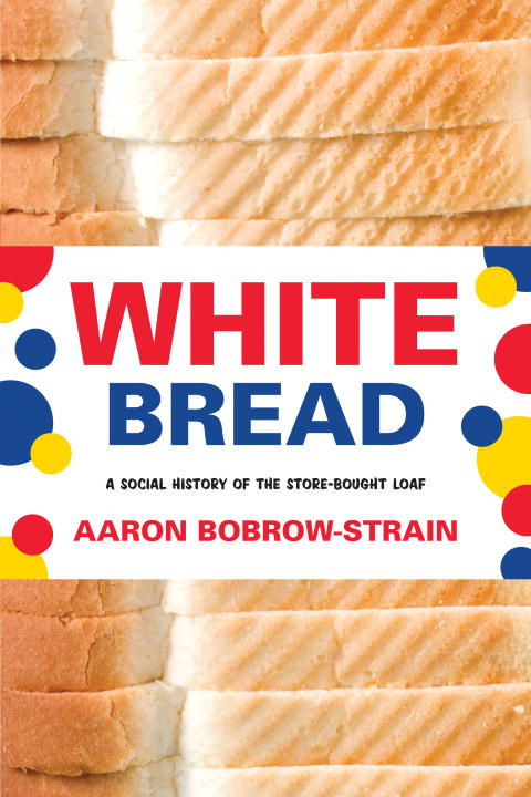 White Bread By: Aaron Bobrow-Strain
