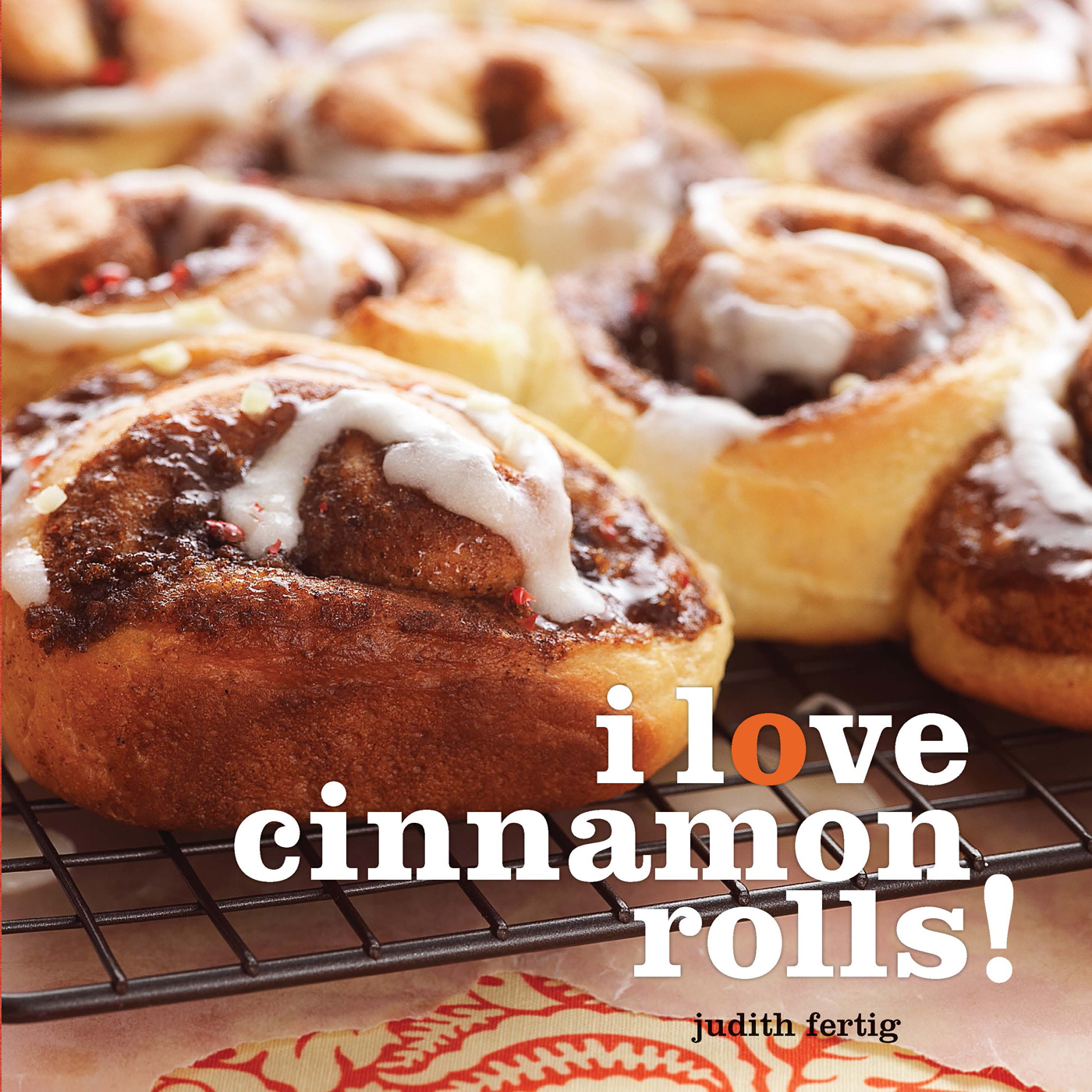 I Love Cinnamon Rolls! By: Judith Fertig