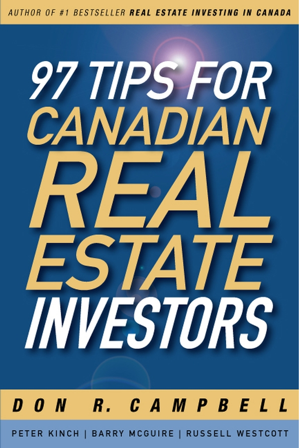 97 Tips for Canadian Real Estate Investors By: Barry McGuire,Don R. Campbell,Peter Kinch,Russell Westcott