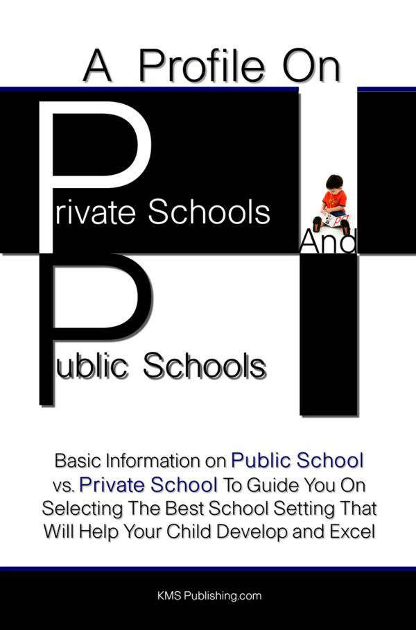 A Profile On Private Schools And Public Schools By: KMS Publishing