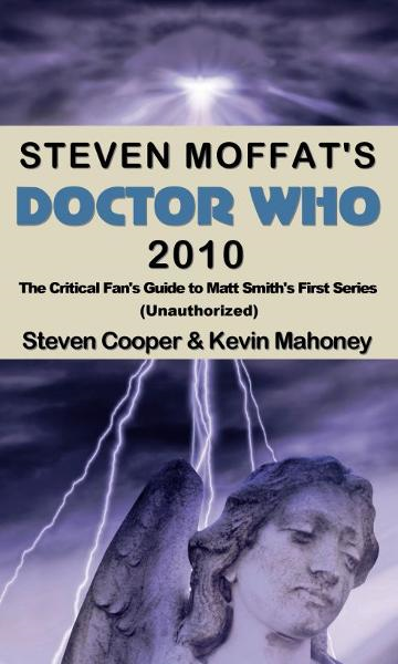 Steven Moffat's Doctor Who 2010, The Critical Fan's Guide to Matt Smith's First Series (Unauthorized)