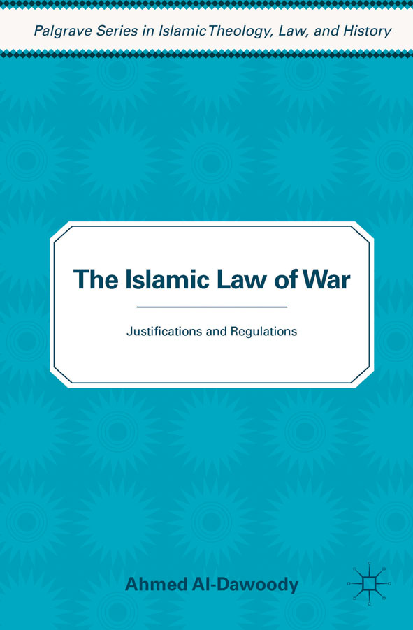 The Islamic Law of War Justifications and Regulations