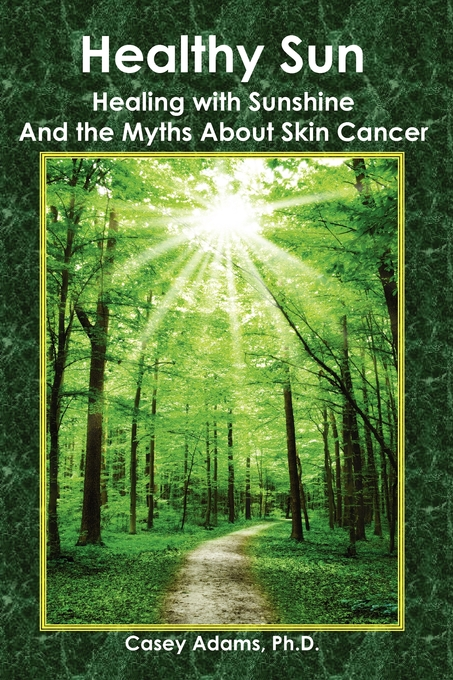 Healthy Sun: Healing with Sunshine and the Myths About Skin Cancer