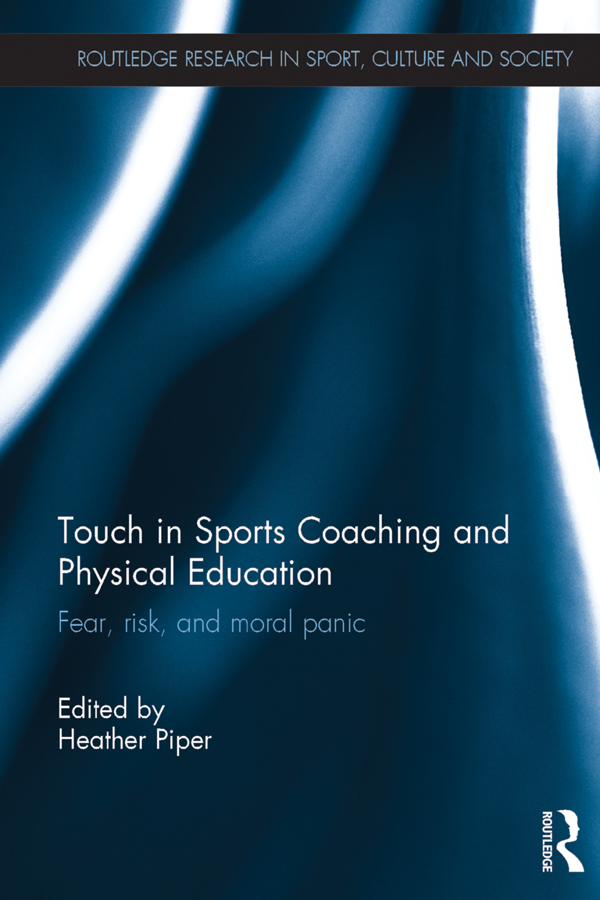 Touch in Sports Coaching and Physical Education Fear,  Risk and Moral Panic