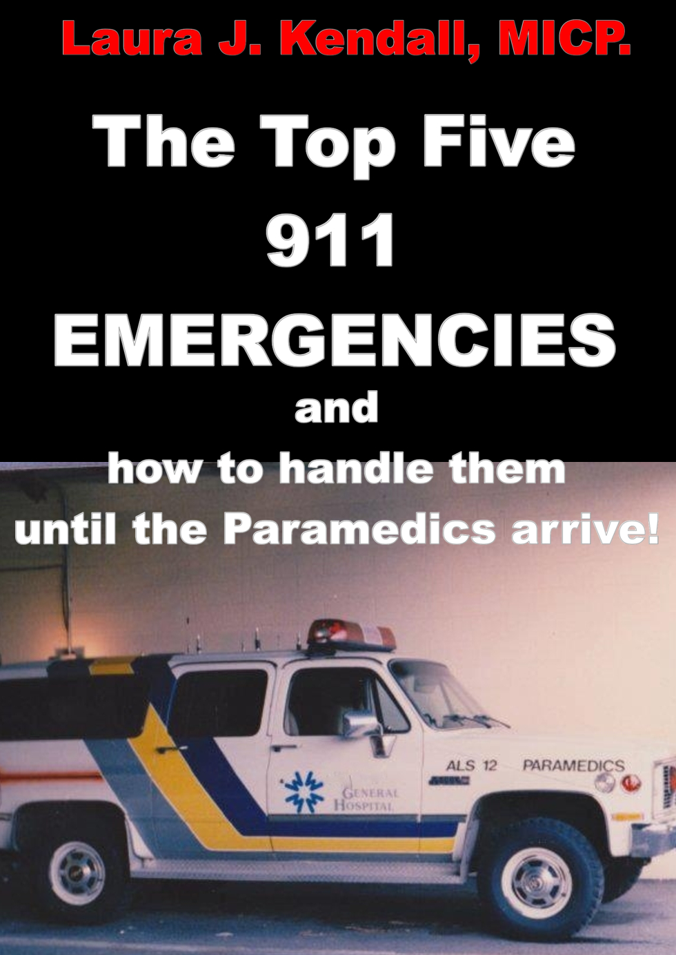 The Top Five 911 Emergencies and how to handle them until the Paramedics arrive!