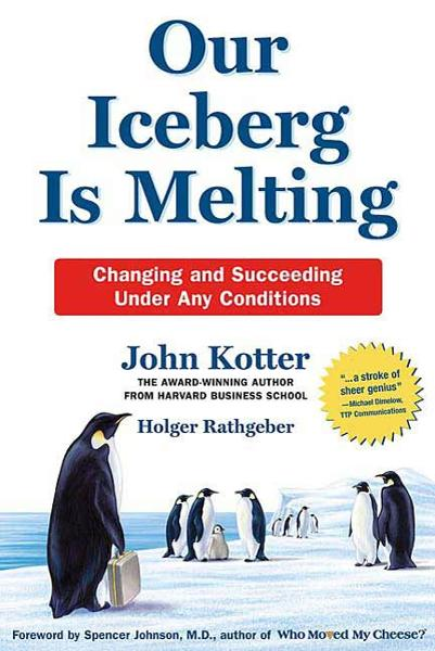 Our Iceberg Is Melting By: Holger Rathgeber,John Kotter,Peter Mueller