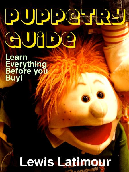 Puppetry Guide: Learn Everything Before you Buy! By: Lewis Latimour