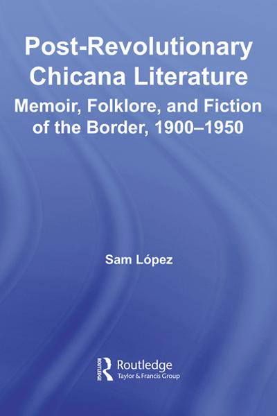 Post-Revolutionary Chicana Literature By: Sam Lopez