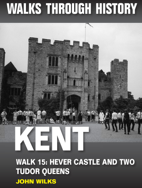 Walks Through History: Kent. Walk 15. Hever Castle and two Tudor queens (5 miles)