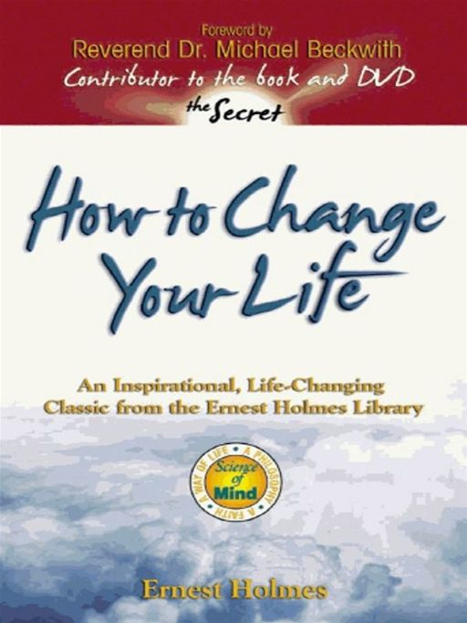 How to Change Your Life By: Ernest Holmes,Michael Beckwith