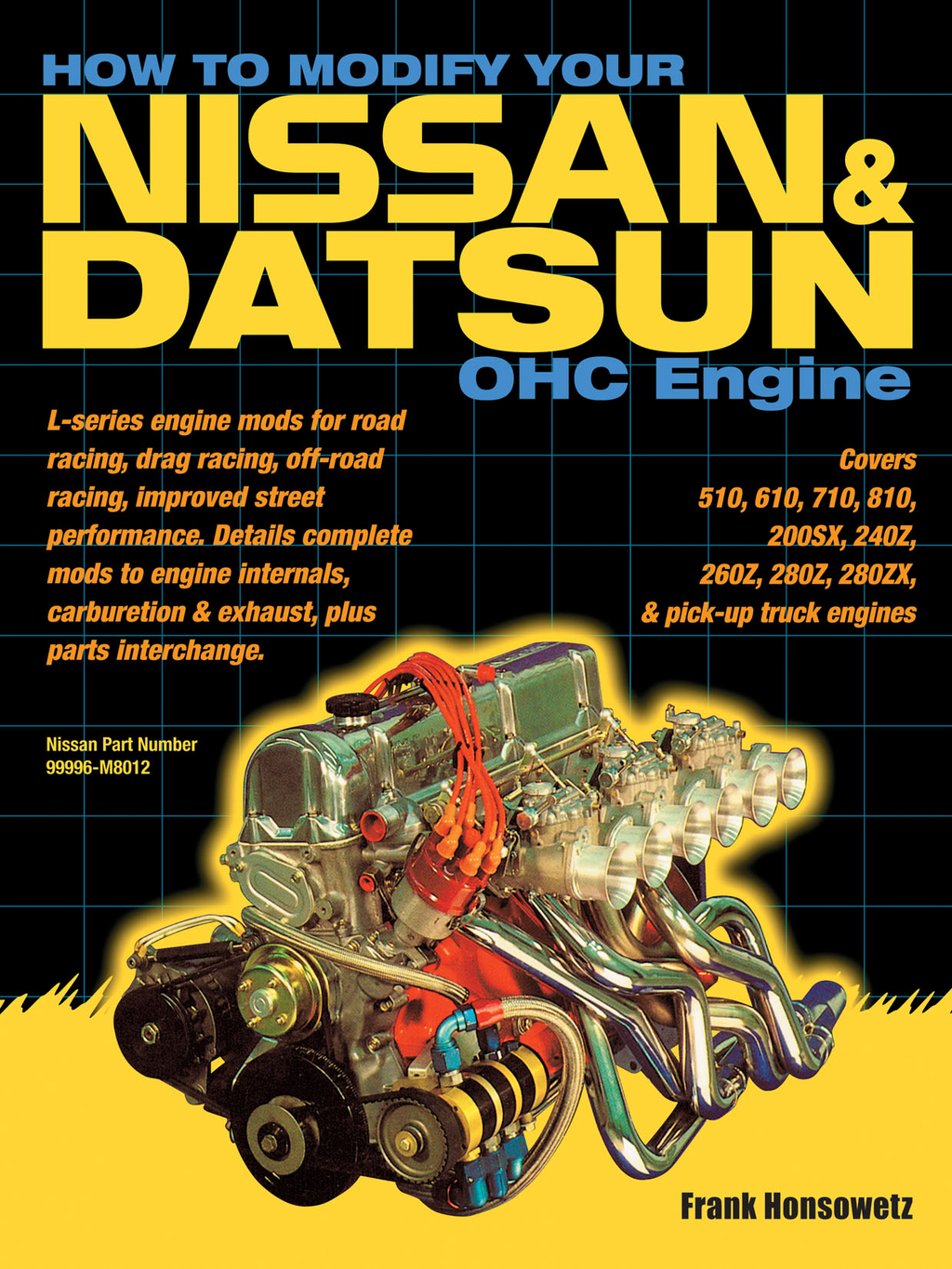 How to Modify Your Nissan & Datsun OHC Engine By: Frank Honsowetz