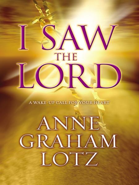 I Saw the Lord By: Anne Graham   Lotz