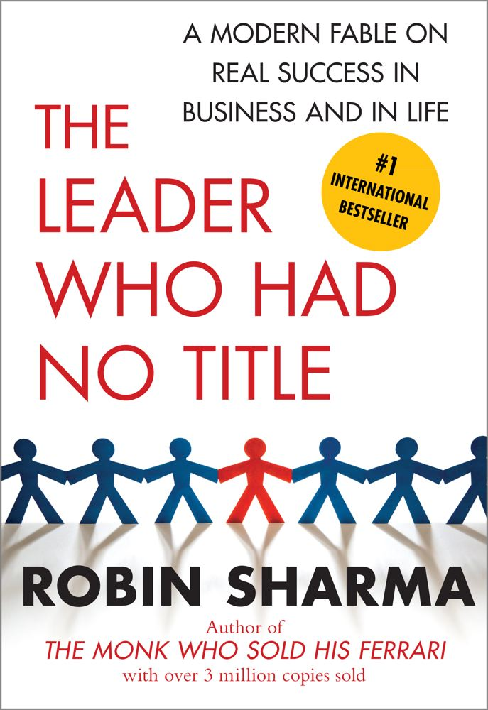 The Leader Who Had No Title By: Robin Sharma