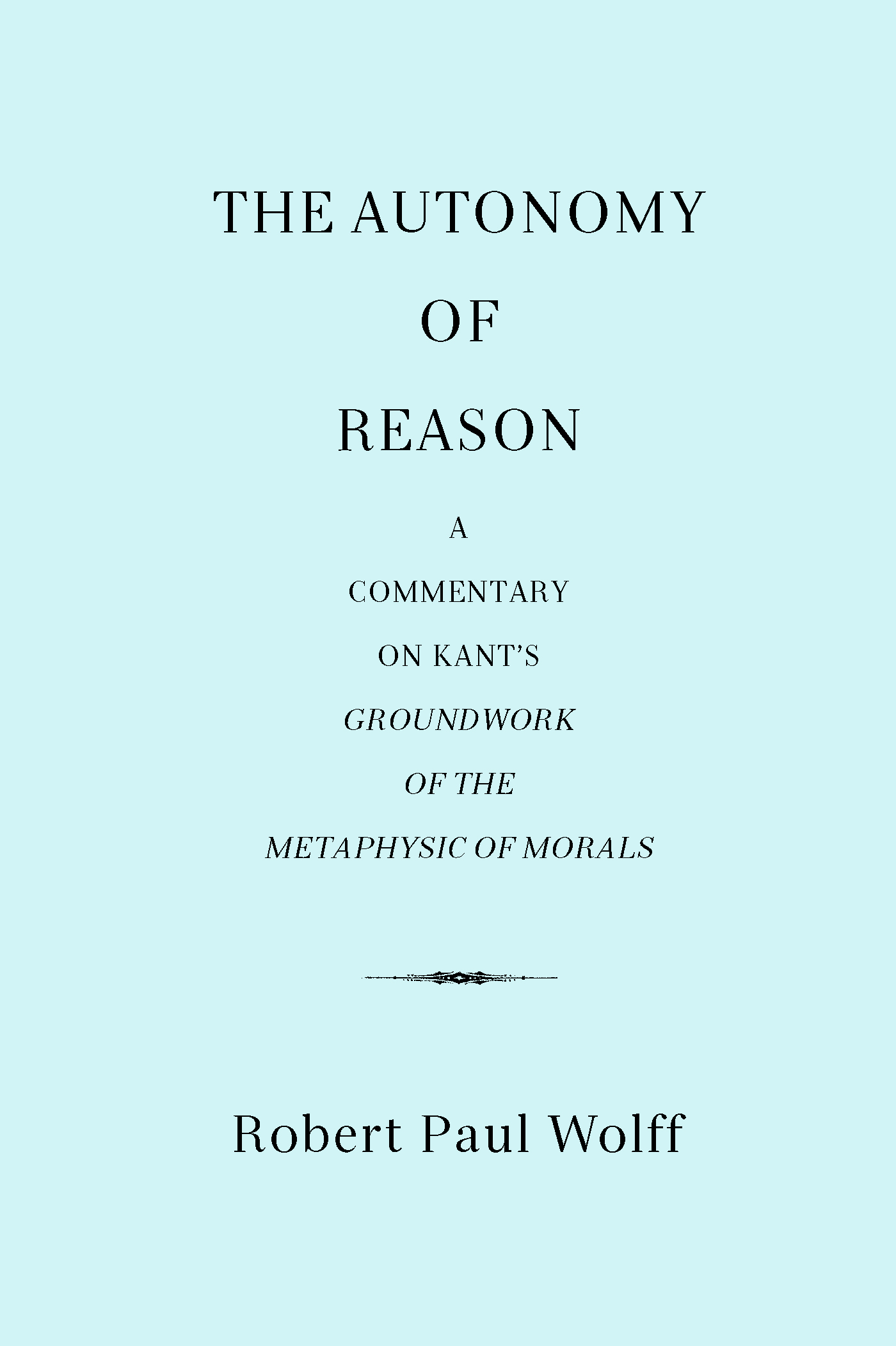 Robert Paul Wolff - The Autonomy of Reason
