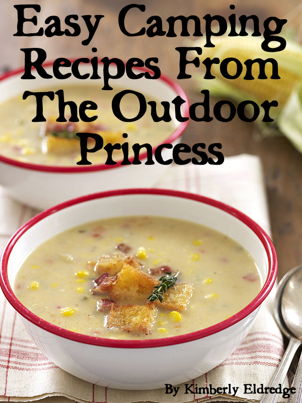 Easy Camping Recipes from The Outdoor Princess By: Kimberly Eldredge