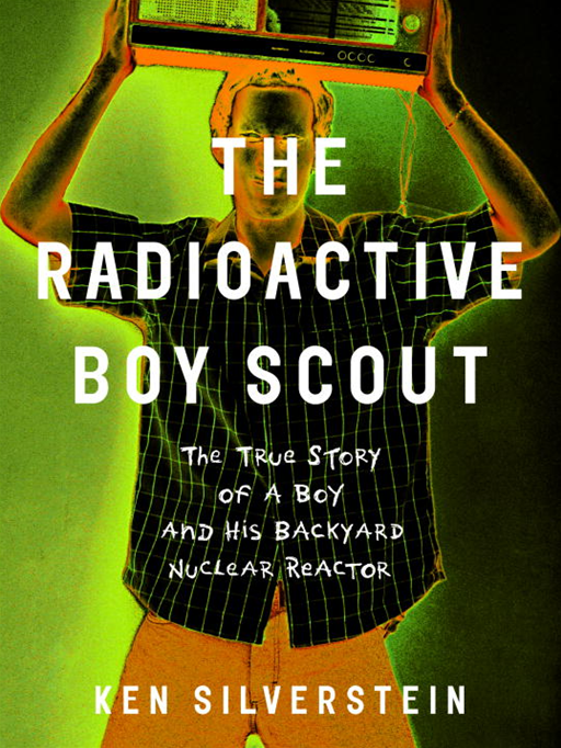 The Radioactive Boy Scout By: Ken Silverstein