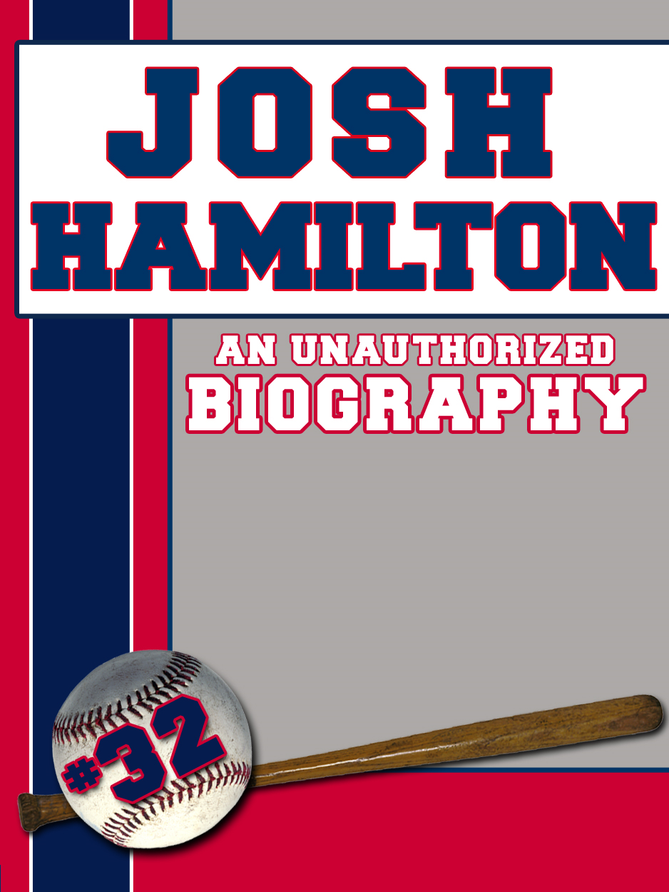 Josh Hamilton: An Unauthorized Biography By: Belmont and Belcourt Biographies