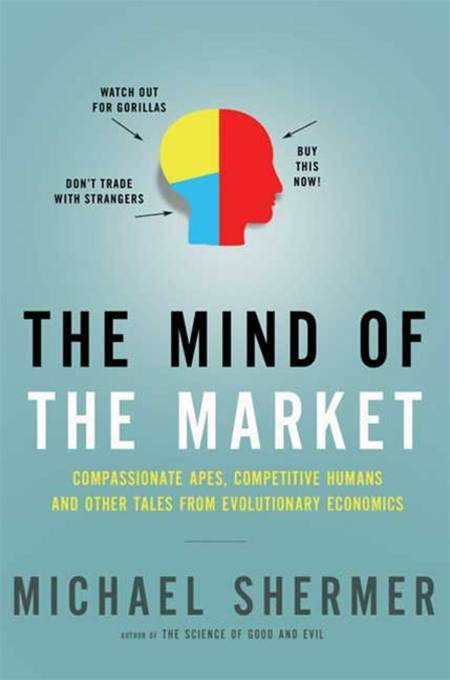 The Mind of the Market By: Michael Shermer