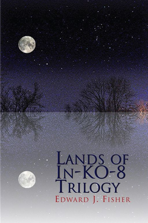 Lands of In-KO-8 Trilogy By: Edward J. Fisher