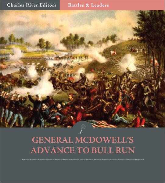 Battles & Leaders of the Civil War: General McDowells Advance to Bull Run (Illustrated Edition)