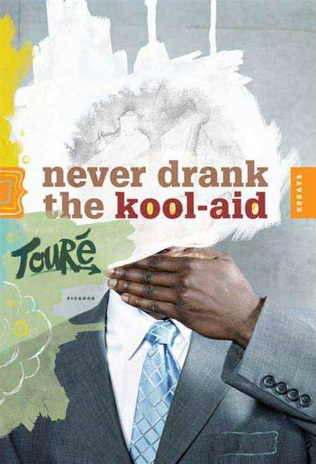 Never Drank the Kool-Aid By: Touré