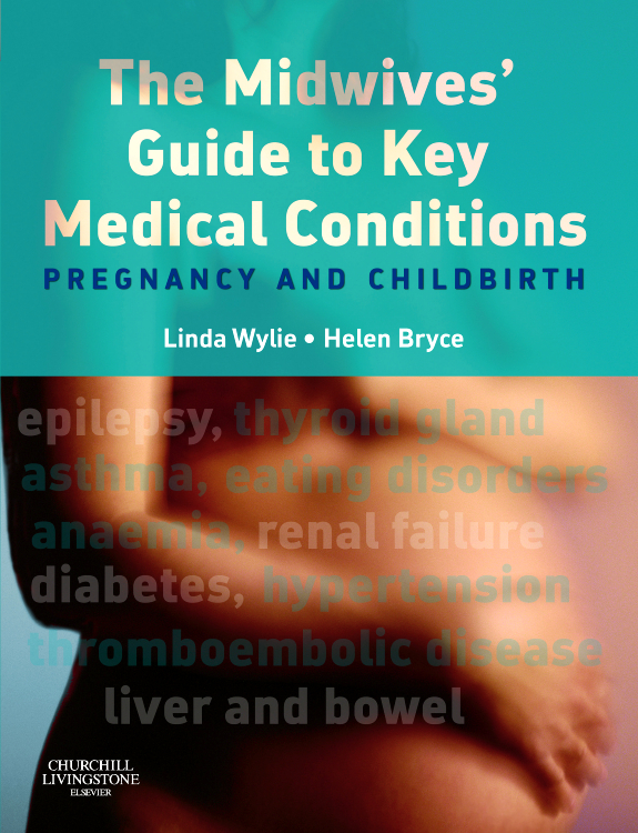 The Midwives' Guide to Key Medical Conditions By: Helen G H Bryce,Linda Wylie