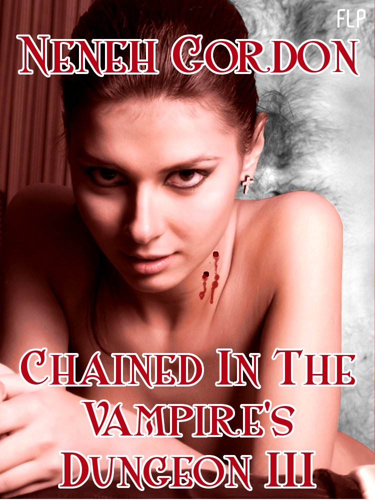 Chained In The Vampire's Dungeon III (Vampire BDSM stories) By: Neneh Gordon