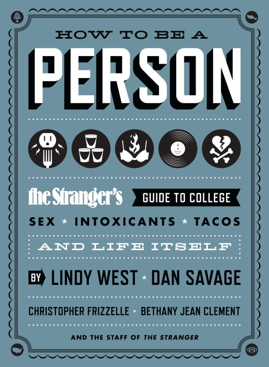 How to Be a Person By: Bethany Jean Clement,Christopher Frizzelle,Dan Savage,Lindy West,The Staff of The Stranger