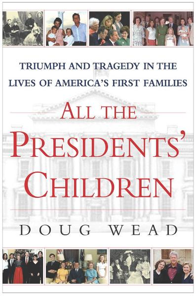 All the Presidents' Children By: Doug Wead
