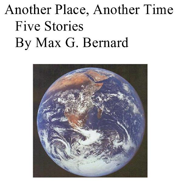 Another Place, Another Time By: Max G. Bernard
