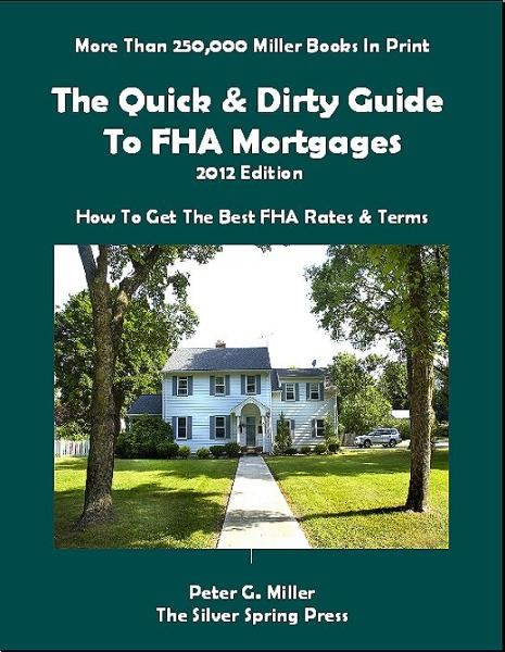 2012 Edition: The Quick & Dirty Guide To FHA Mortgages By: Peter Miller