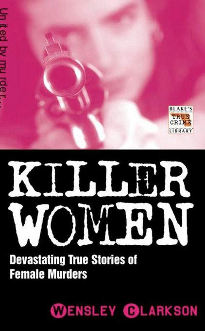 Killer Women: Devastating True Stories of Female Murderers