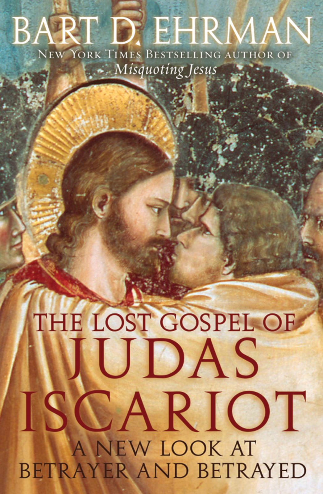 The Lost Gospel of Judas Iscariot : A New Look at Betrayer and Betrayed By: Bart D. Ehrman