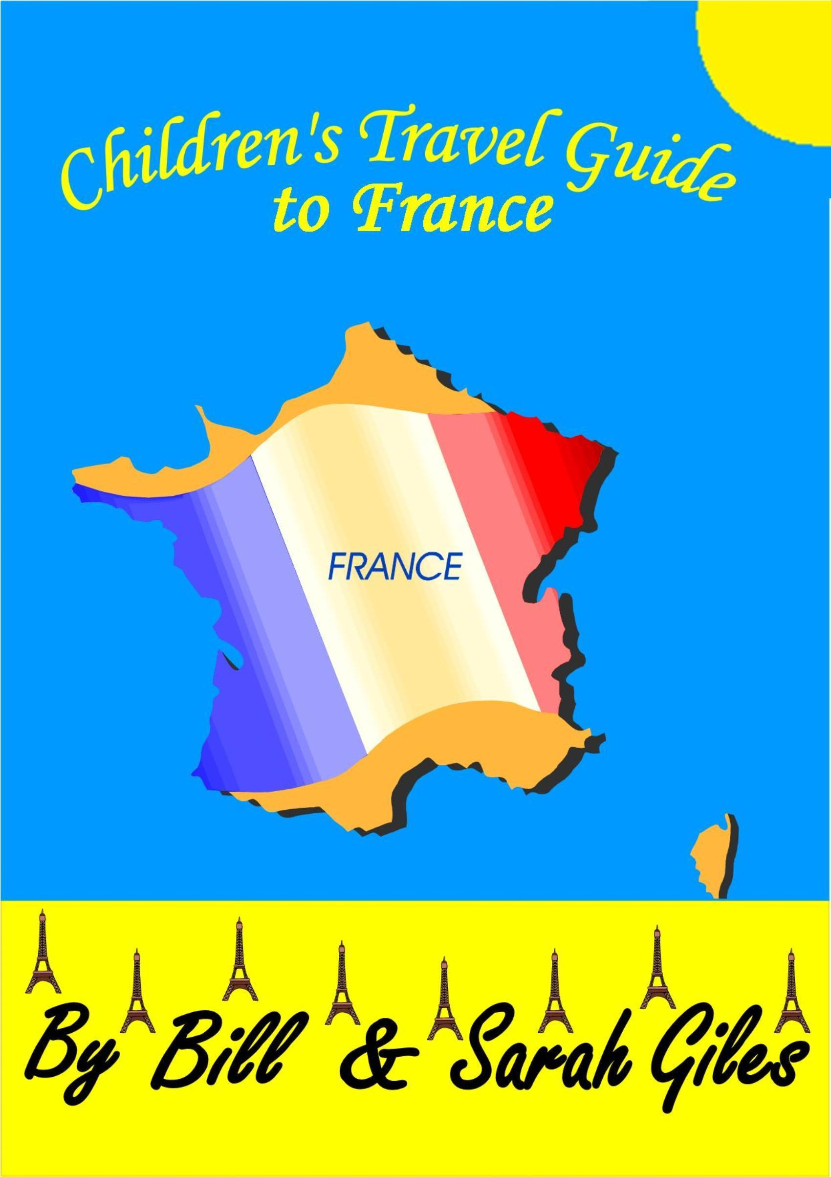 A Children's Travel Guide to France. A First Steps Travel Guide by Bill and Sarah Giles